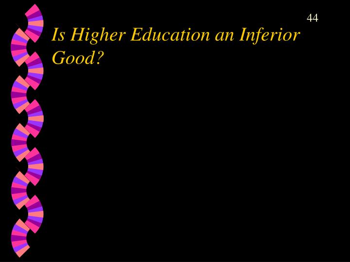 Is Higher Education an Inferior Good?