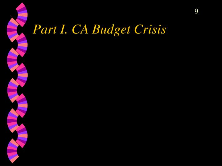 Part I. CA Budget Crisis