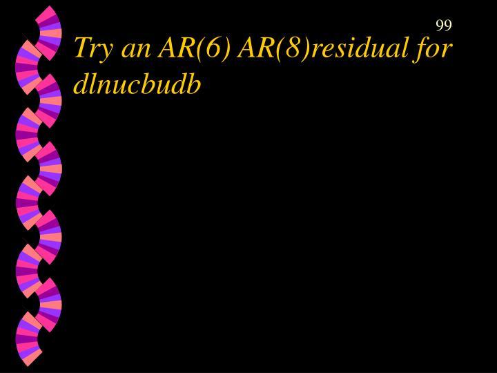 Try an AR(6) AR(8)residual for dlnucbudb