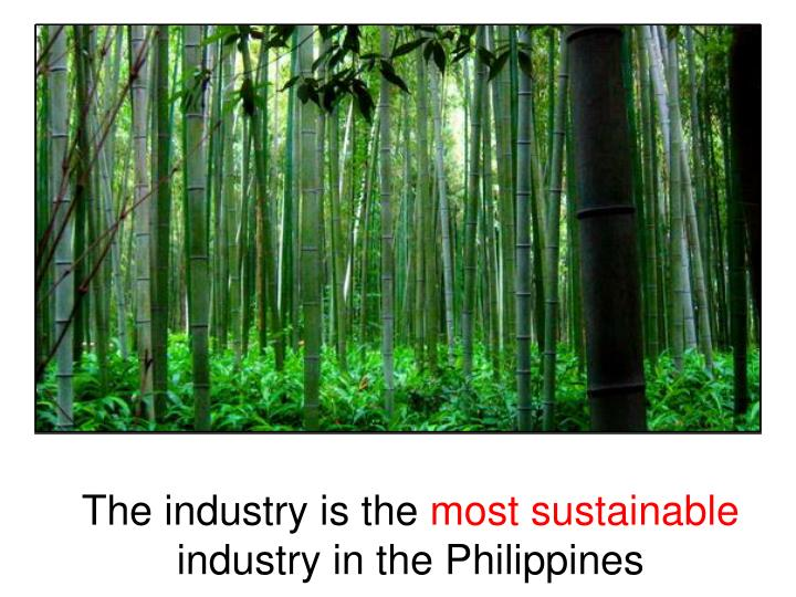 The industry is the most sustainable industry in the philippines