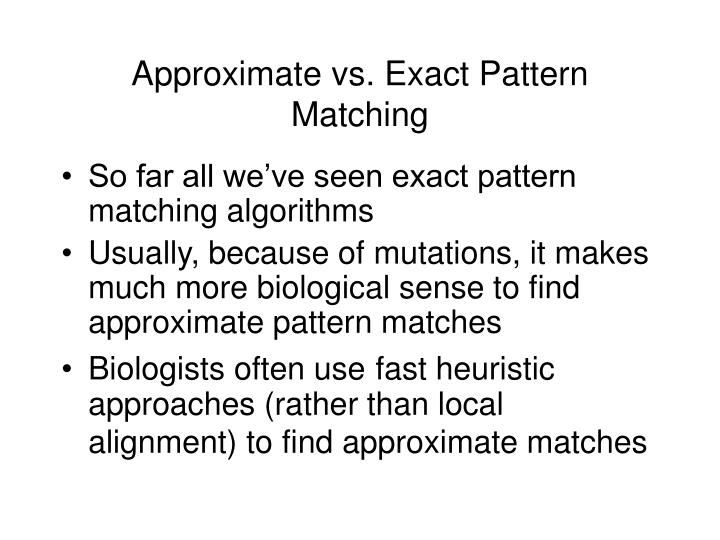 Approximate vs. Exact Pattern Matching