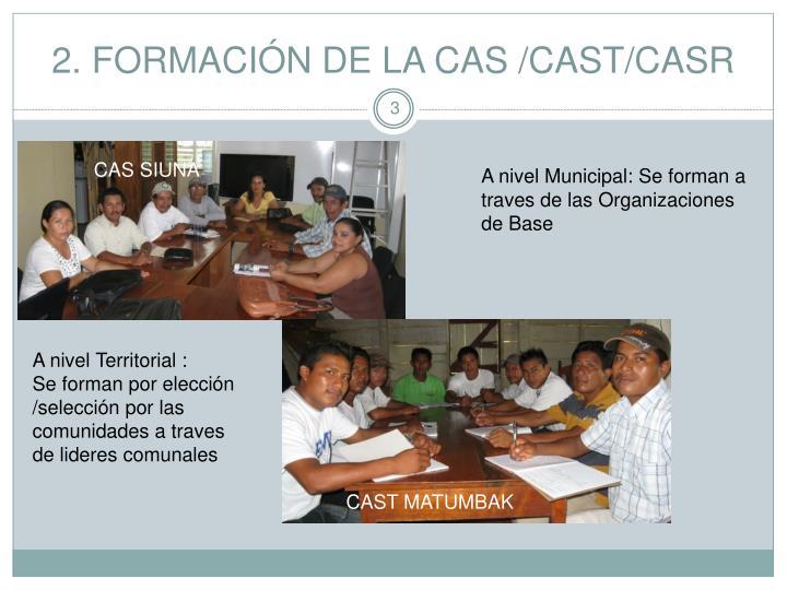 2. FORMACIÓN DE LA CAS /CAST/CASR