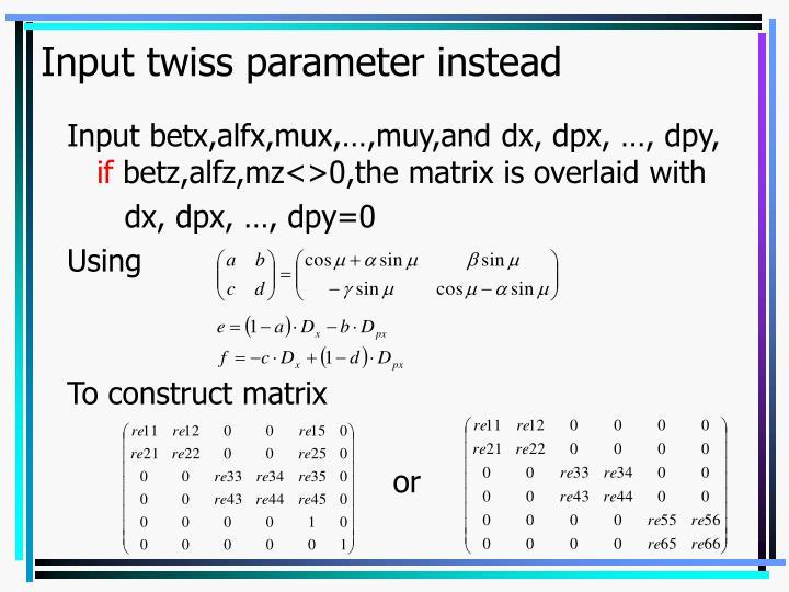 Input twiss parameter instead