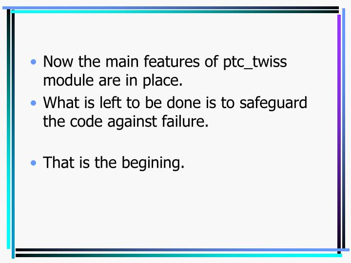 Now the main features of ptc_twiss module are in place.