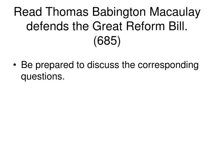 Read Thomas Babington Macaulay defends the Great Reform Bill. (685)