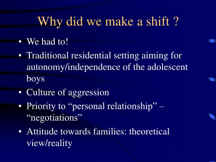 Why did we make a shift ?