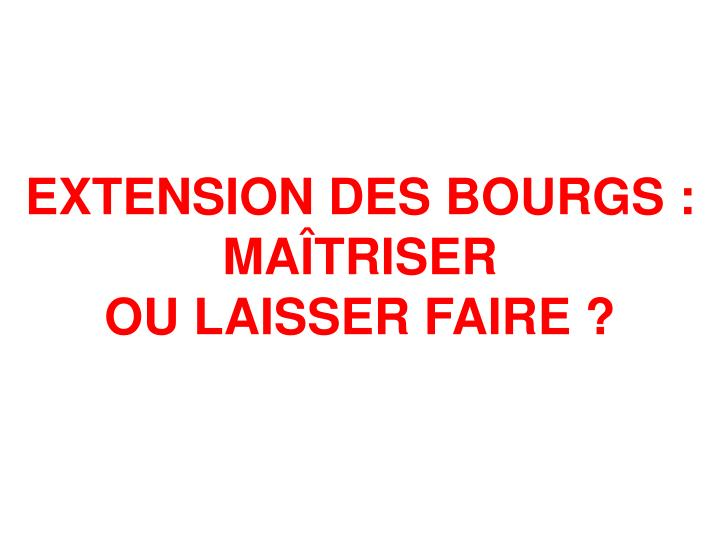 EXTENSION DES BOURGS :