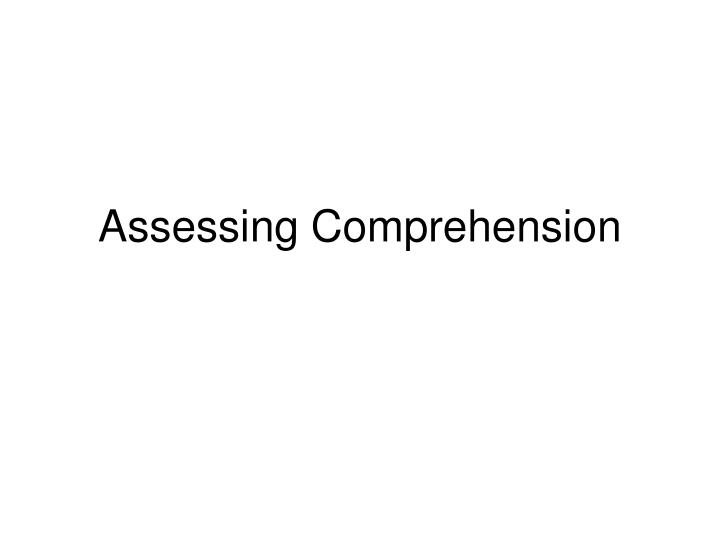 Assessing comprehension