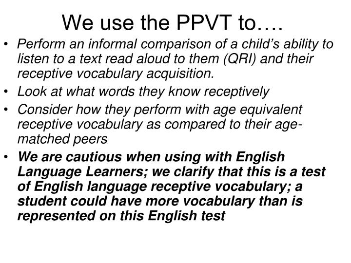 We use the PPVT to….