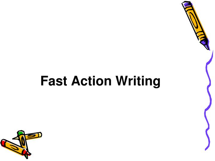 Fast Action Writing