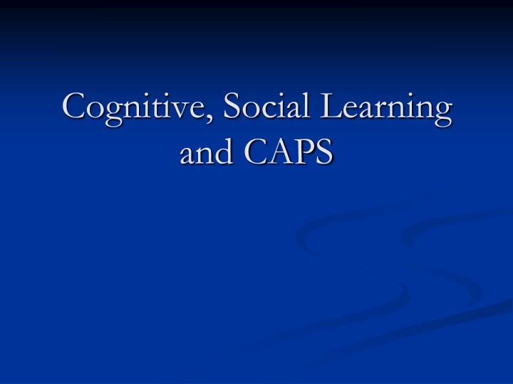 Cognitive social learning and caps