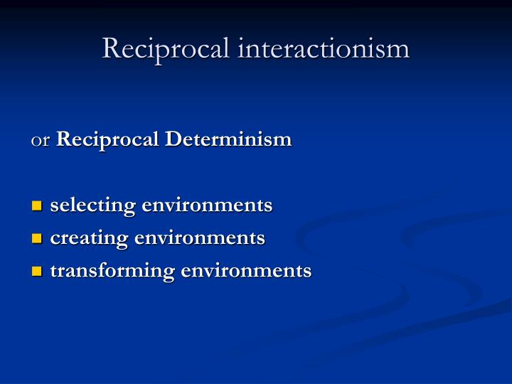 Reciprocal interactionism
