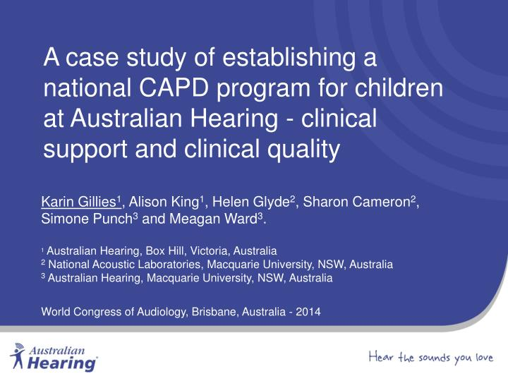 A case study of establishing a national CAPD program for children at Australian Hearing - clinical support and clinical quality