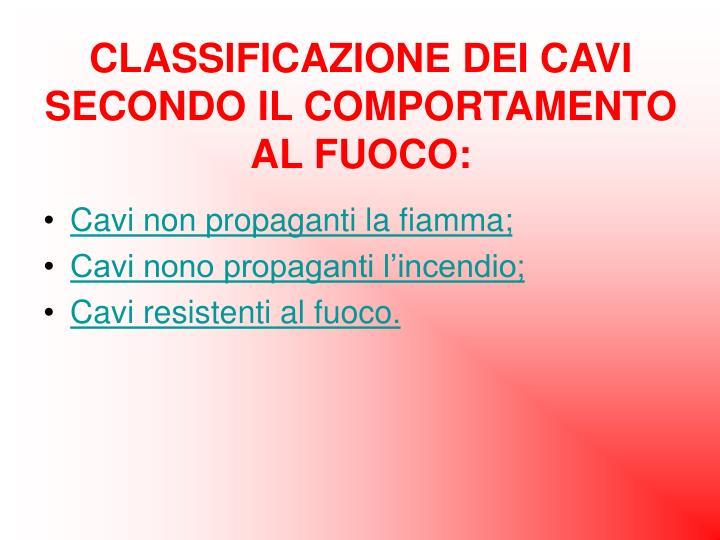 CLASSIFICAZIONE DEI CAVI SECONDO IL COMPORTAMENTO AL FUOCO:
