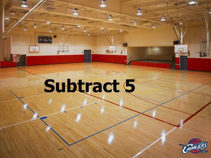 Subtract 5
