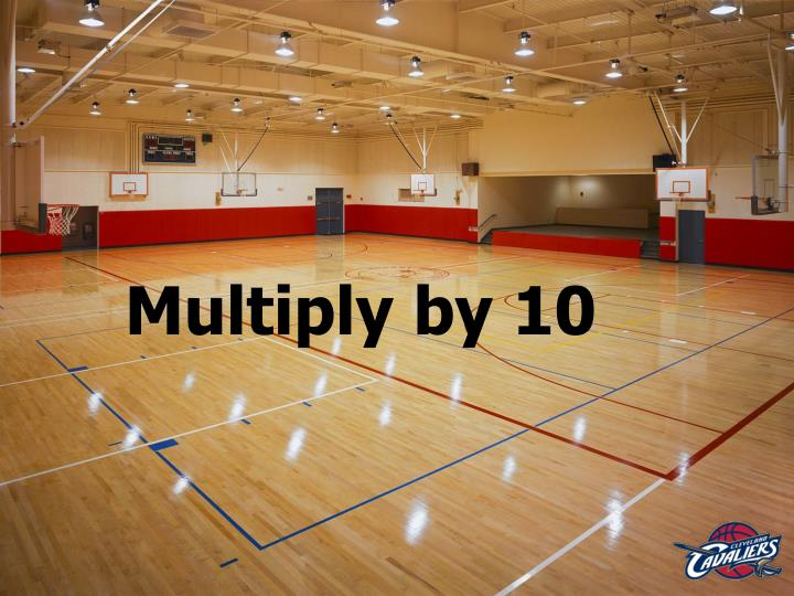 Multiply by 10