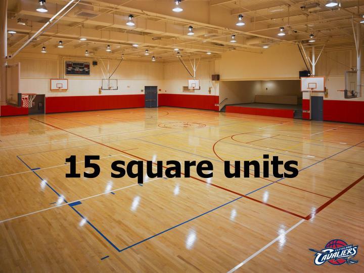15 square units