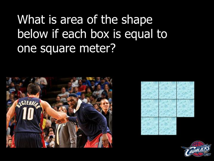 What is area of the shape below if each box is equal to one square meter?