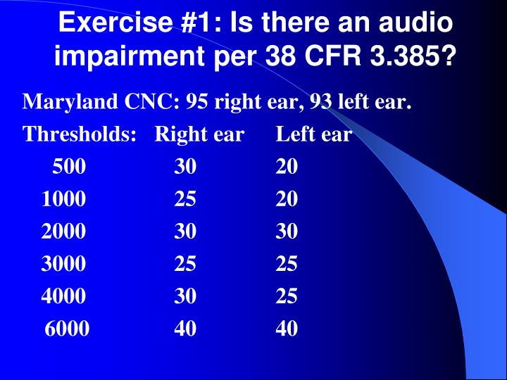 Exercise #1: Is there an audio impairment per 38 CFR 3.385?