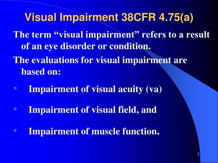 Visual Impairment 38CFR 4.75(a)