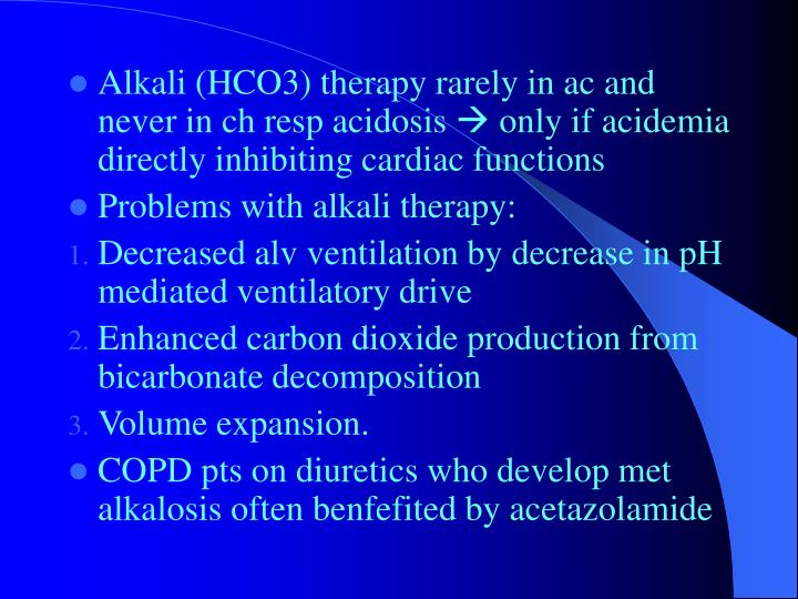 Alkali (HCO3) therapy rarely in ac and never in ch resp acidosis