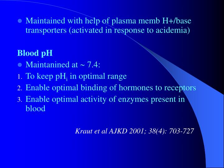 Maintained with help of plasma memb H+/base transporters (activated in response to acidemia)