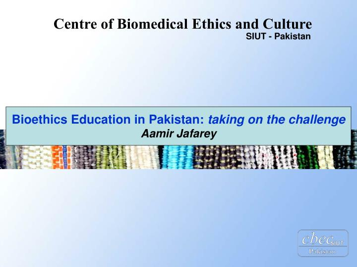 Bioethics Education in Pakistan: