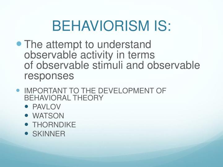 BEHAVIORISM IS:
