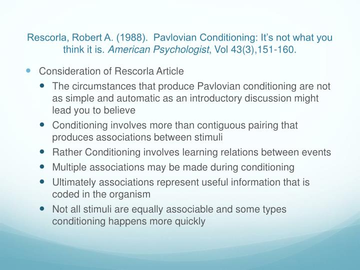 Rescorla, Robert A. (1988).  Pavlovian Conditioning: It's not what you think it is.
