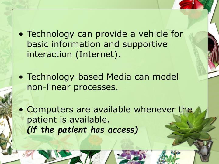 Technology can provide a vehicle for basic information and supportive interaction (Internet).