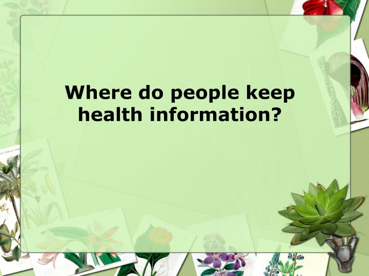 Where do people keep health information?