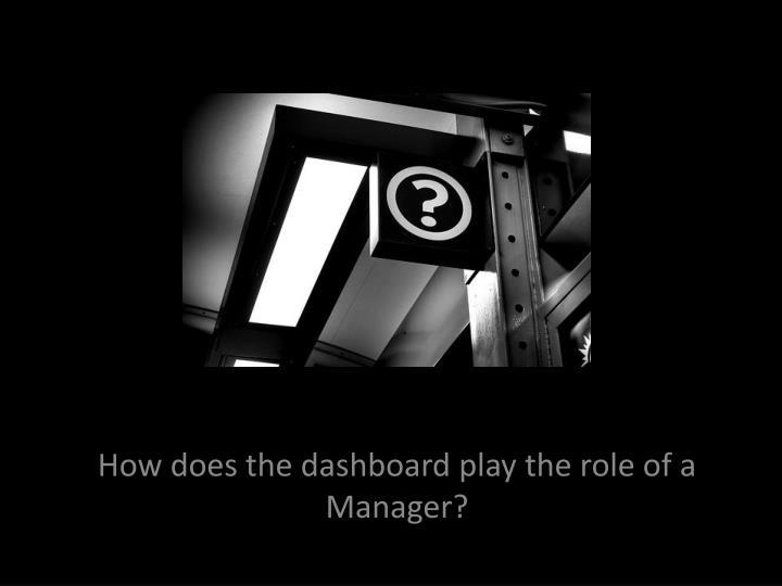How does the dashboard play the role of a Manager?