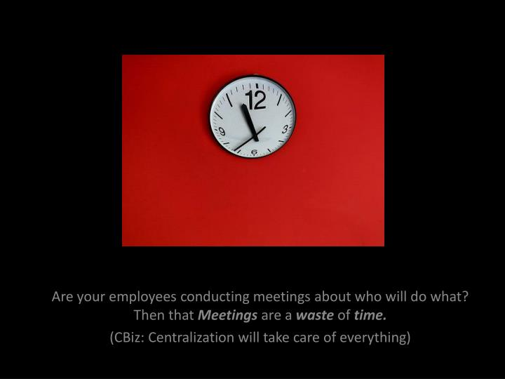 Are your employees conducting meetings about who will do what? Then that