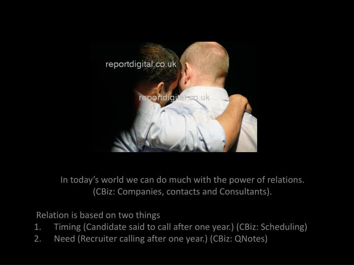 In today's world we can do much with the power of relations.