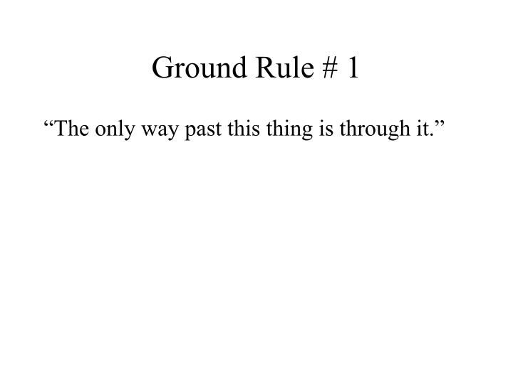 Ground rule 1