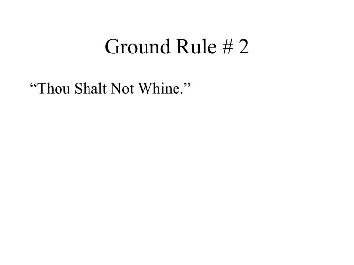 Ground Rule # 2