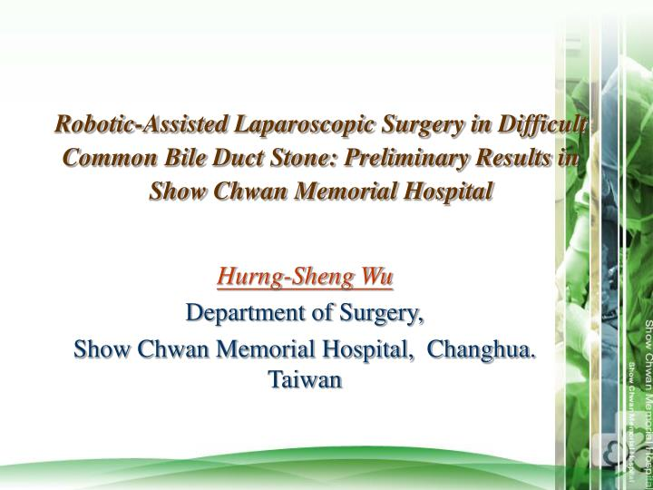Robotic-Assisted Laparoscopic Surgery in Difficult Common Bile Duct Stone: Preliminary Results in Show Chwan Memorial Hospital