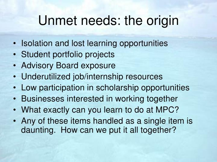 Unmet needs: the origin