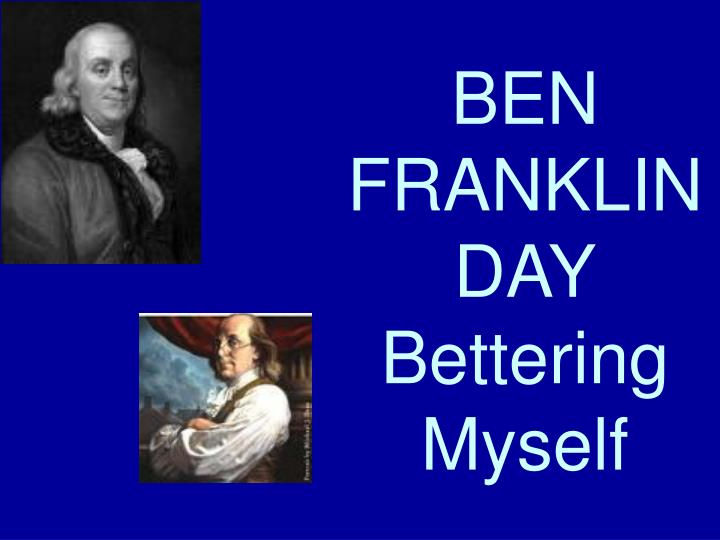 Ben franklin day bettering myself