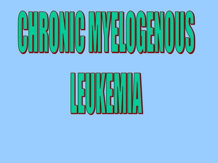 CHRONIC MYELOGENOUS