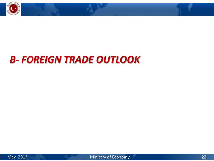 B- FOREIGN TRADE OUTLOOK