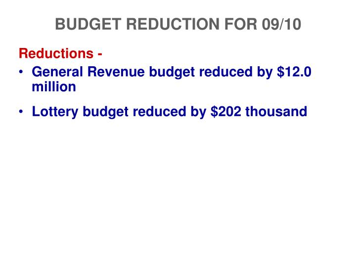 BUDGET REDUCTION FOR 09/10