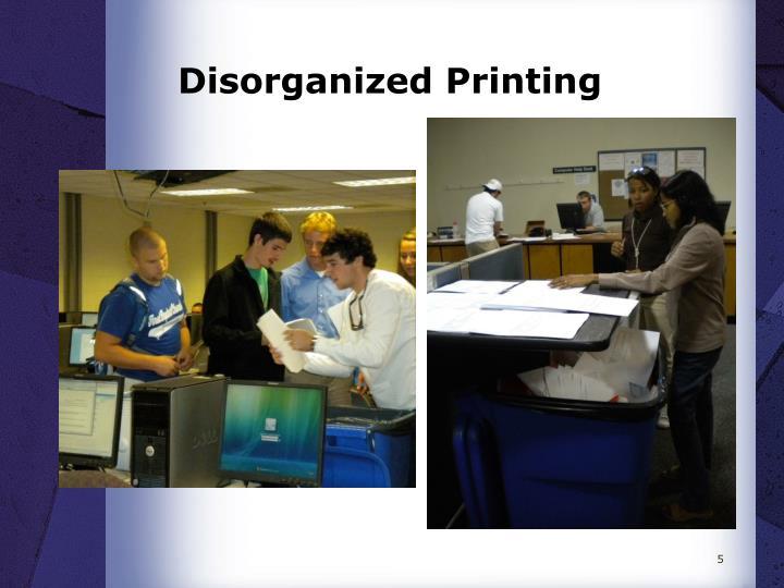 Disorganized Printing