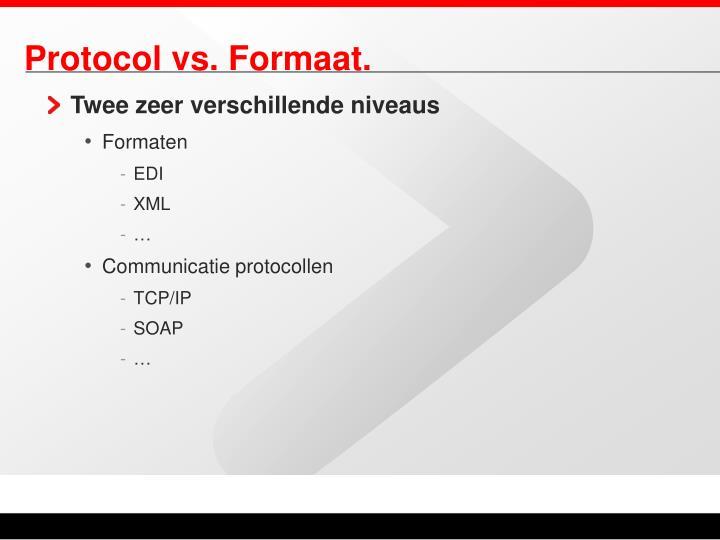 Protocol vs. Formaat.