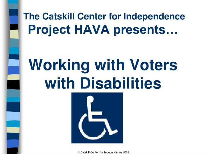 The catskill center for independence project hava presents working with voters with disabilities
