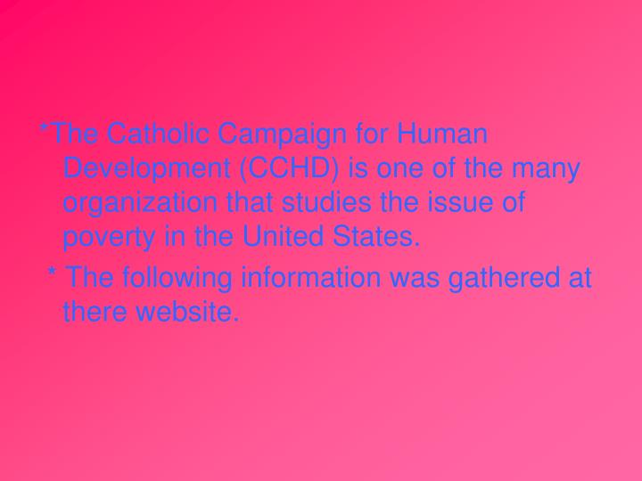 *The Catholic Campaign for Human Development (CCHD) is one of the many organization that studies the issue of poverty in the United States.