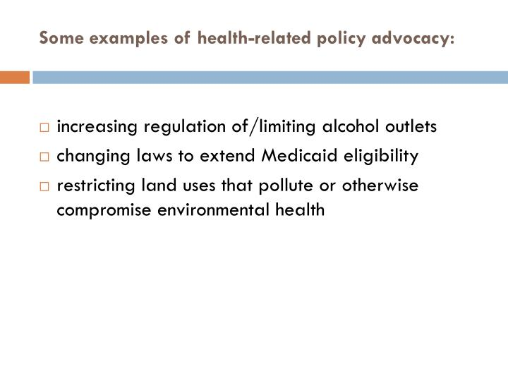 Some examples of health-related policy advocacy: