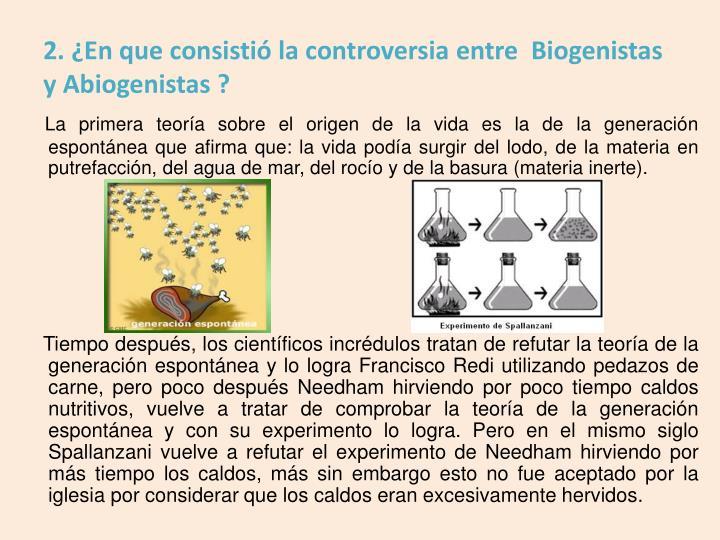 2. ¿En que consistió la controversia entre  Biogenistas y Abiogenistas ?