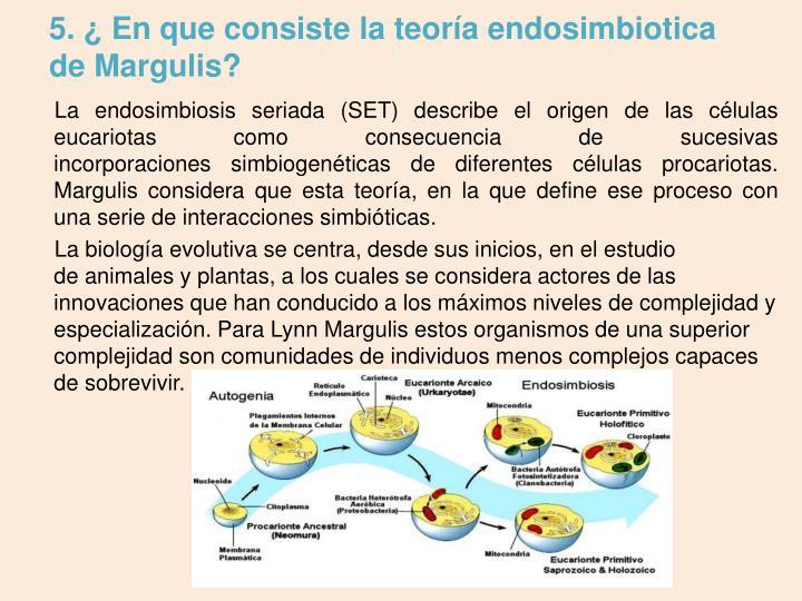 5. ¿ En que consiste la teoría endosimbiotica de Margulis?