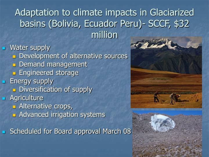 Adaptation to climate impacts in Glaciarized basins (Bolivia, Ecuador Peru)- SCCF, $32 million